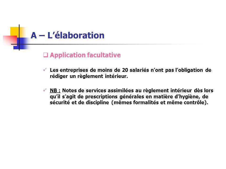 A – Lélaboration Application facultative Les entreprises de moins de 20 salariés nont pas lobligation de rédiger un règlement intérieur. NB : Notes de