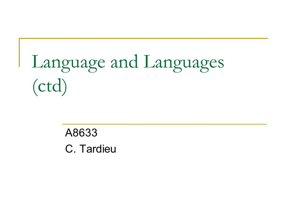Language and Languages (ctd) A8633 C. Tardieu
