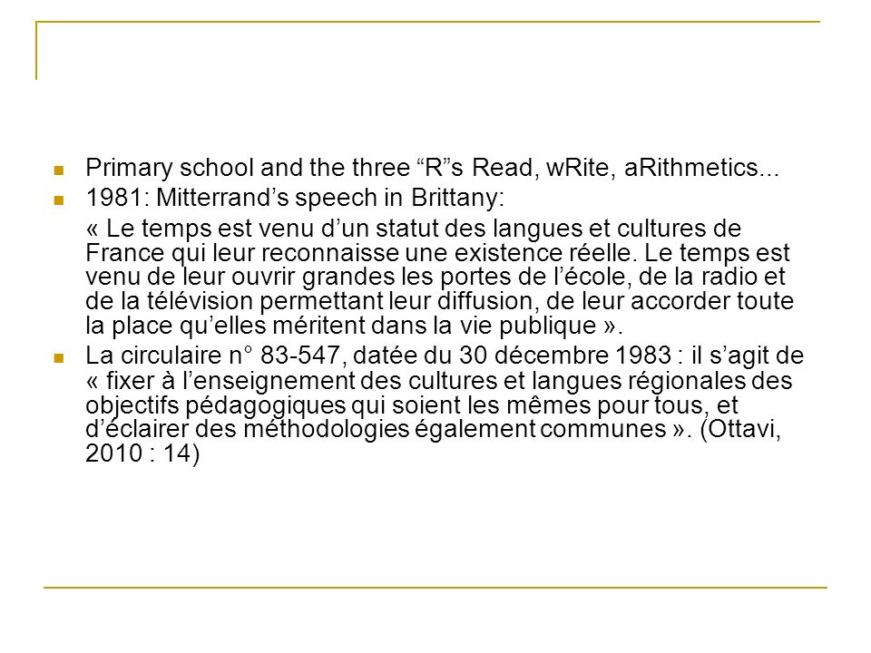 Primary school and the three Rs Read, wRite, aRithmetics... 1981: Mitterrands speech in Brittany: « Le temps est venu dun statut des langues et cultur