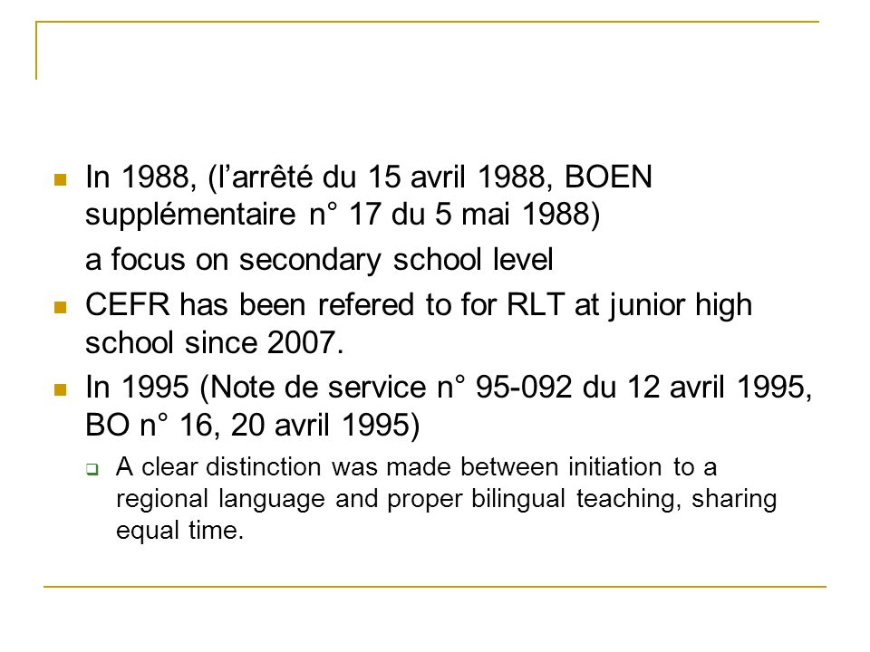 In 1988, (larrêté du 15 avril 1988, BOEN supplémentaire n° 17 du 5 mai 1988) a focus on secondary school level CEFR has been refered to for RLT at jun