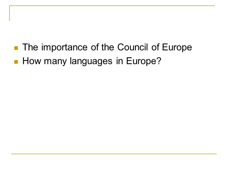 The importance of the Council of Europe How many languages in Europe?