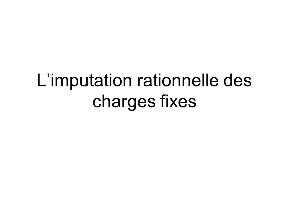 Limputation rationnelle des charges fixes