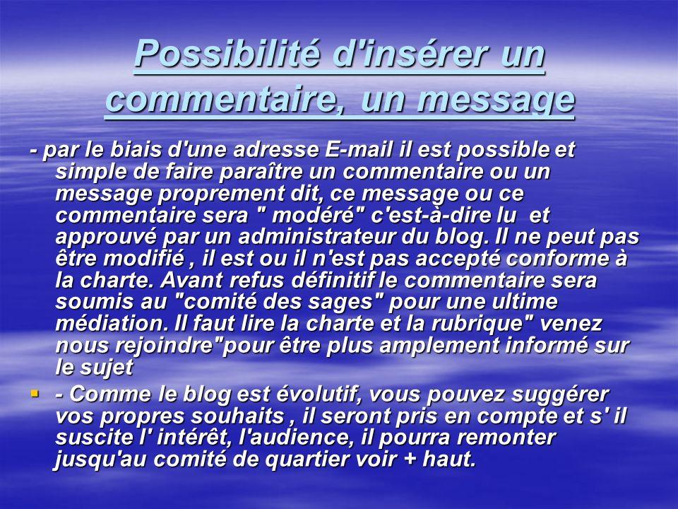 Possibilité d'insérer un commentaire, un message - par le biais d'une adresse E-mail il est possible et simple de faire paraître un commentaire ou un