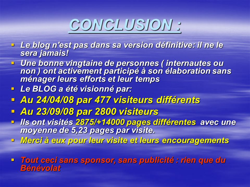 CONCLUSION : Le blog n'est pas dans sa version définitive: il ne le sera jamais! Le blog n'est pas dans sa version définitive: il ne le sera jamais! U