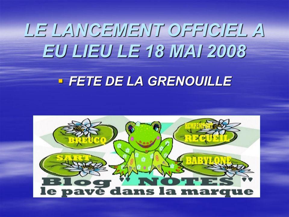 LE LANCEMENT OFFICIEL A EU LIEU LE 18 MAI 2008 FETE DE LA GRENOUILLE FETE DE LA GRENOUILLE