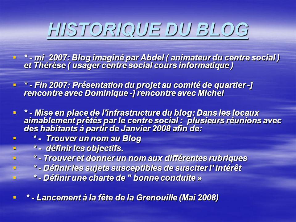HISTORIQUE DU BLOG * - mi 2007: Blog imaginé par Abdel ( animateur du centre social ) et Thérèse ( usager centre social cours informatique ) * - mi 20