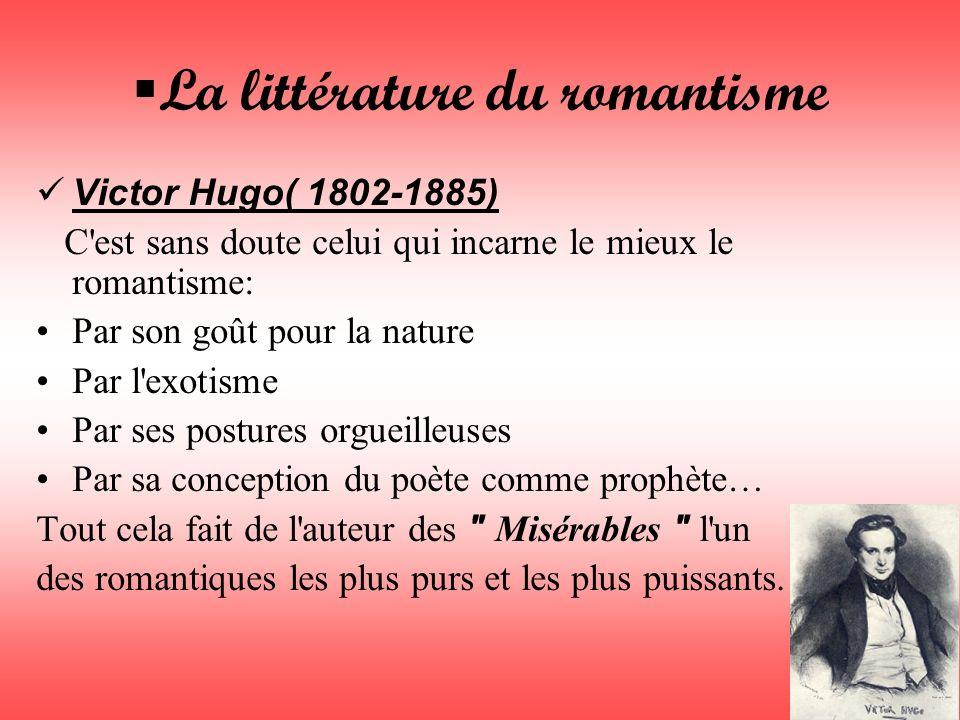 La littérature du romantisme Victor Hugo( 1802-1885) C'est sans doute celui qui incarne le mieux le romantisme: Par son goût pour la nature Par l'exot