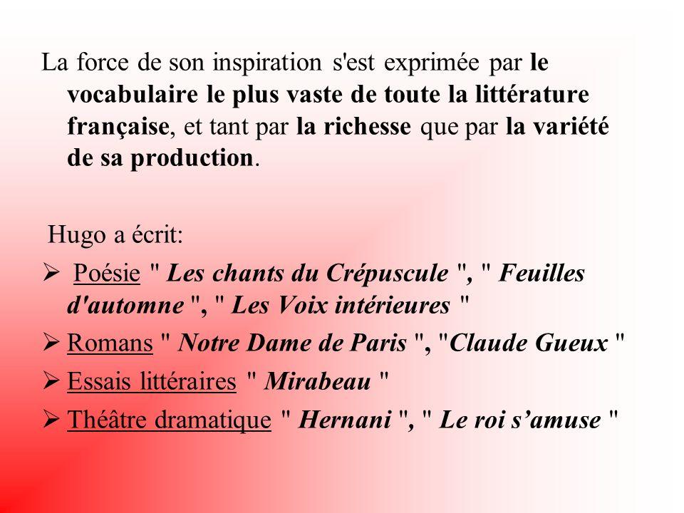 La force de son inspiration s est exprimée par le vocabulaire le plus vaste de toute la littérature française, et tant par la richesse que par la variété de sa production.