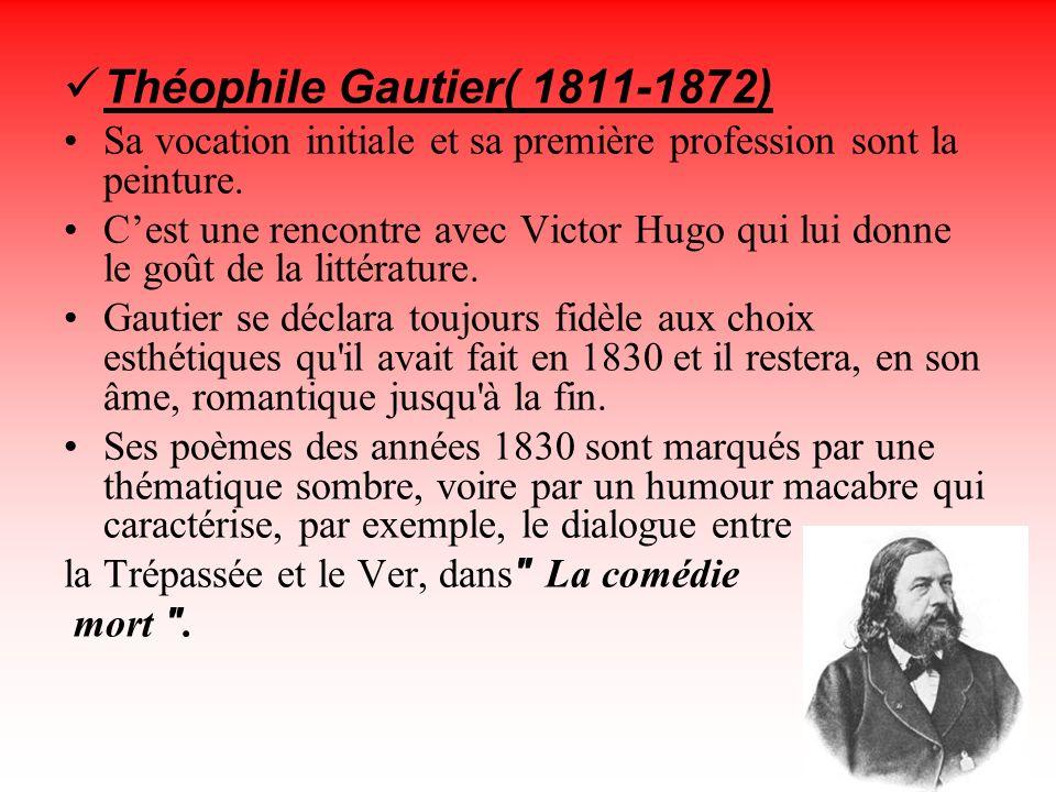 Théophile Gautier( 1811-1872) Sa vocation initiale et sa première profession sont la peinture. Cest une rencontre avec Victor Hugo qui lui donne le go