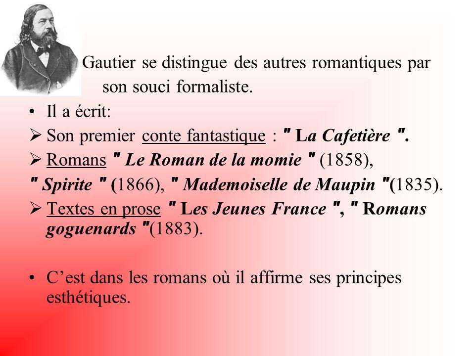 Gautier se distingue des autres romantiques par son souci formaliste. Il a écrit: Son premier conte fantastique :