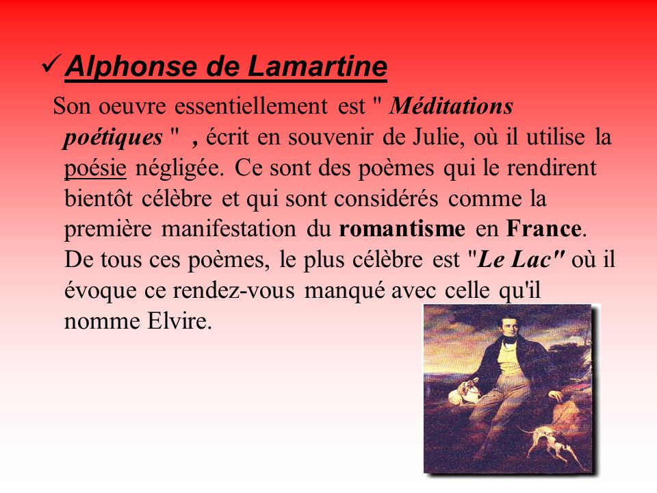 Alphonse de Lamartine Son oeuvre essentiellement est Méditations poétiques , écrit en souvenir de Julie, où il utilise la poésie négligée.
