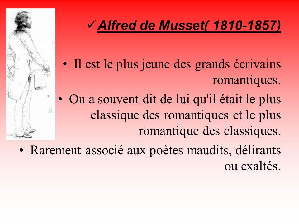 Alfred de Musset( 1810-1857) Il est le plus jeune des grands écrivains romantiques. On a souvent dit de lui qu'il était le plus classique des romantiq