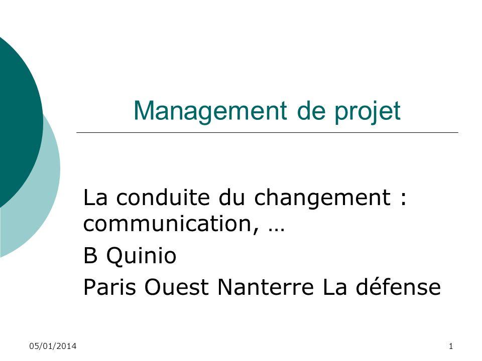 05/01/20141 Management de projet La conduite du changement : communication, … B Quinio Paris Ouest Nanterre La défense