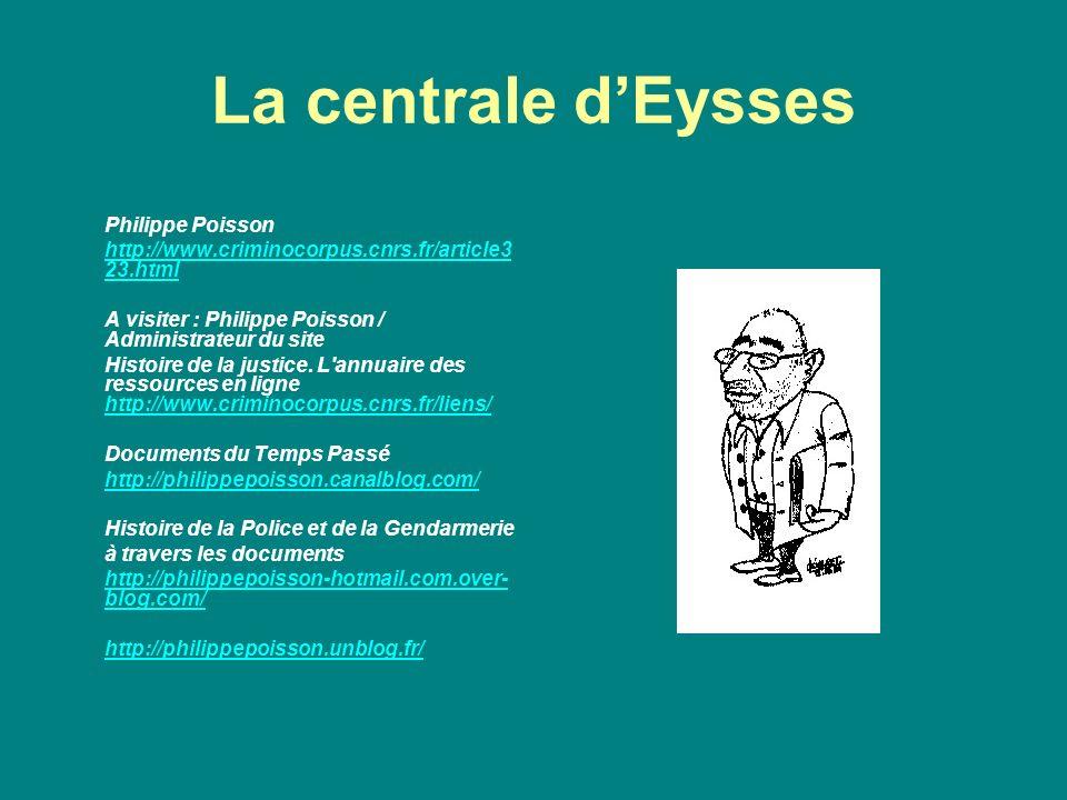 La centrale dEysses Philippe Poisson http://www.criminocorpus.cnrs.fr/article3 23.html A visiter : Philippe Poisson / Administrateur du site Histoire de la justice.