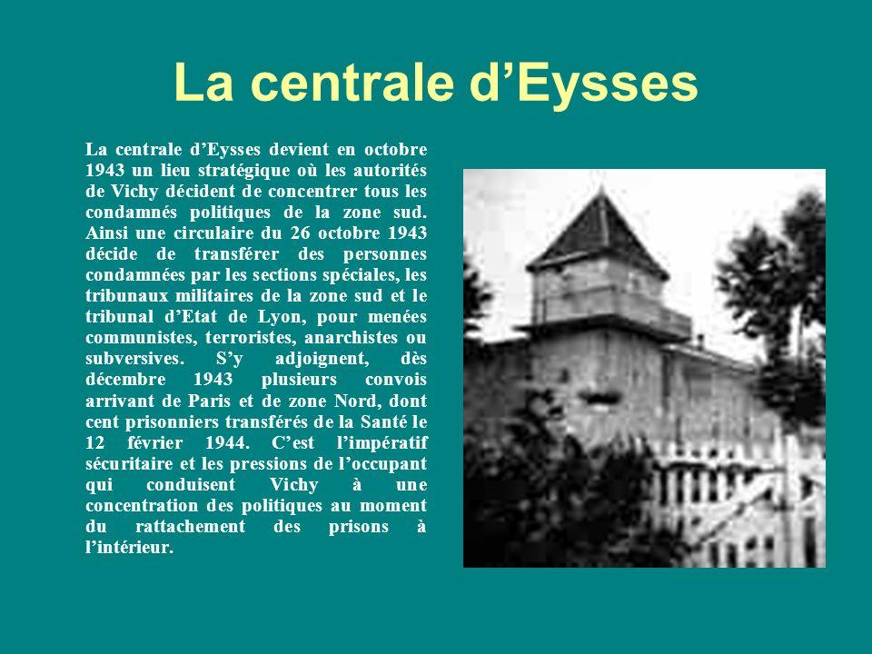 La centrale dEysses La centrale dEysses devient en octobre 1943 un lieu stratégique où les autorités de Vichy décident de concentrer tous les condamnés politiques de la zone sud.