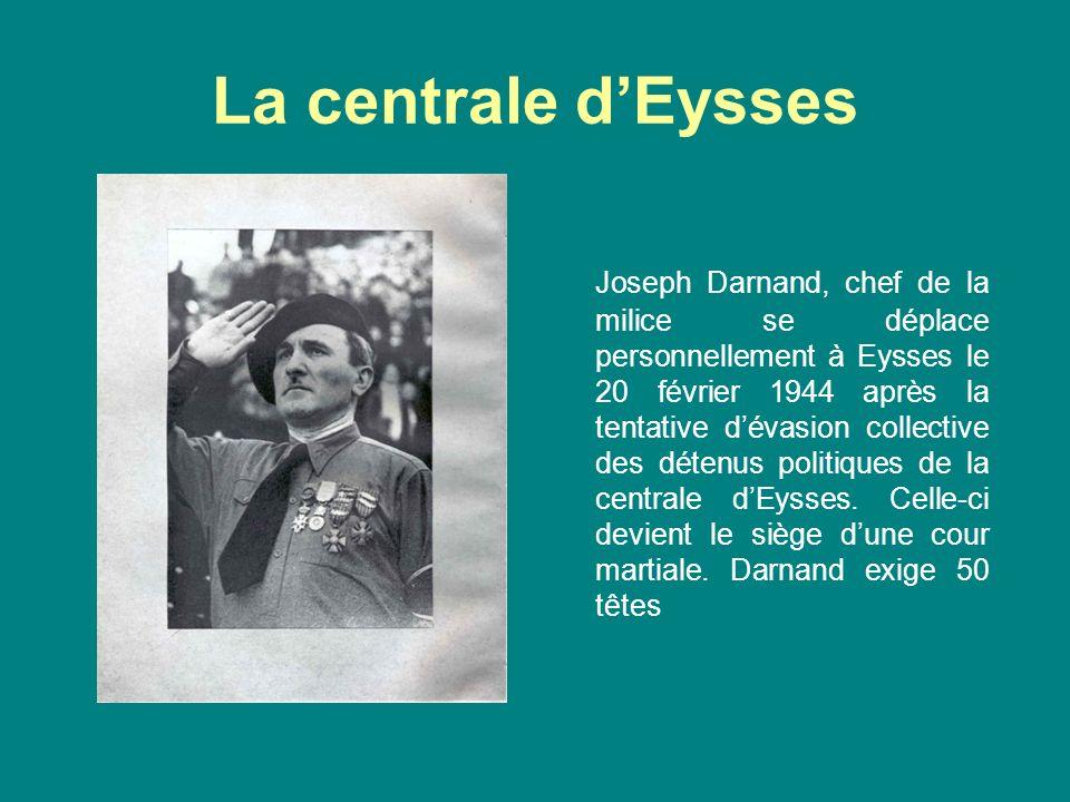 La centrale dEysses Joseph Darnand, chef de la milice se déplace personnellement à Eysses le 20 février 1944 après la tentative dévasion collective des détenus politiques de la centrale dEysses.