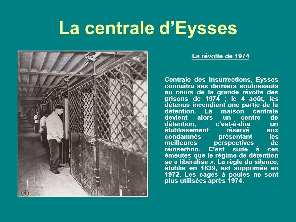 La centrale dEysses La révolte de 1974 Centrale des insurrections, Eysses connaîtra ses derniers soubresauts au cours de la grande révolte des prisons de 1974 ; le 4 août, les détenus incendient une partie de la détention.