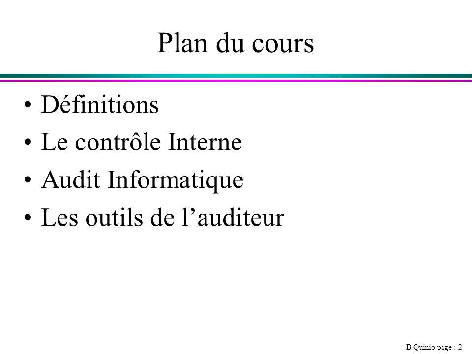 B Quinio page : 2 Plan du cours Définitions Le contrôle Interne Audit Informatique Les outils de lauditeur
