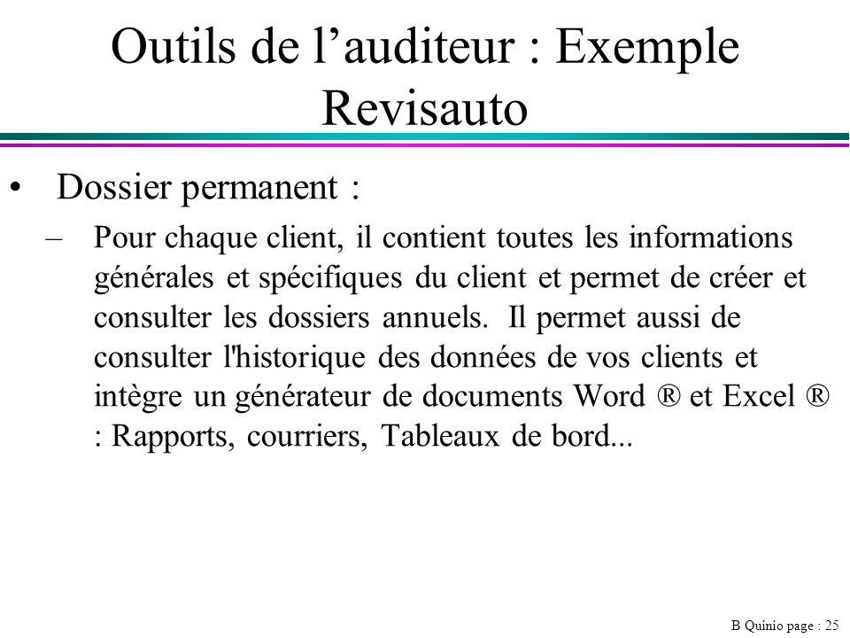 B Quinio page : 25 Outils de lauditeur : Exemple Revisauto Dossier permanent : –Pour chaque client, il contient toutes les informations générales et spécifiques du client et permet de créer et consulter les dossiers annuels.