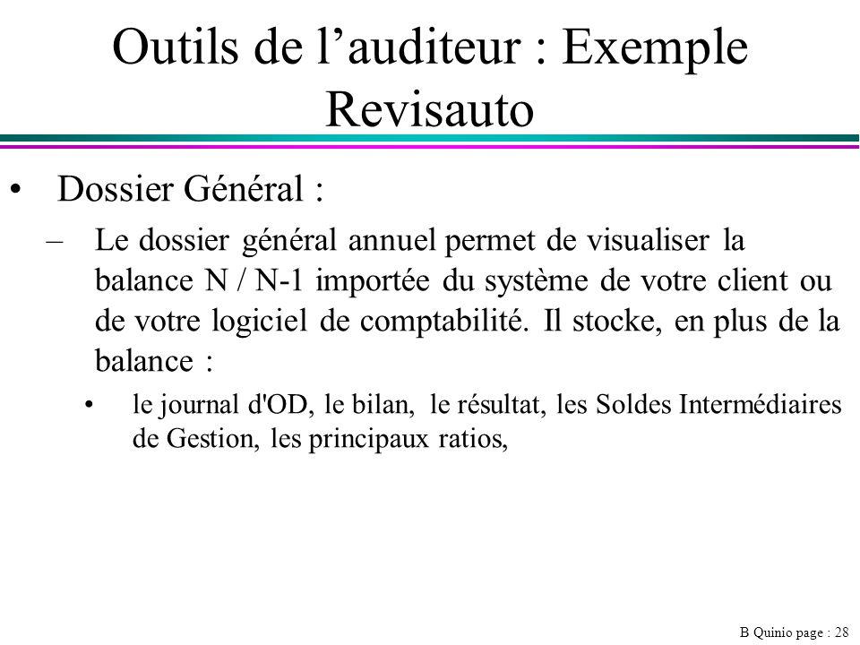 B Quinio page : 28 Outils de lauditeur : Exemple Revisauto Dossier Général : –Le dossier général annuel permet de visualiser la balance N / N-1 importée du système de votre client ou de votre logiciel de comptabilité.