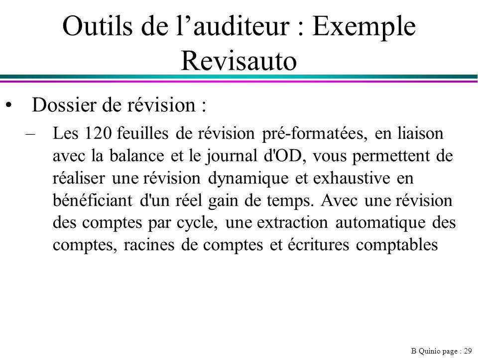 B Quinio page : 29 Outils de lauditeur : Exemple Revisauto Dossier de révision : –Les 120 feuilles de révision pré-formatées, en liaison avec la balance et le journal d OD, vous permettent de réaliser une révision dynamique et exhaustive en bénéficiant d un réel gain de temps.