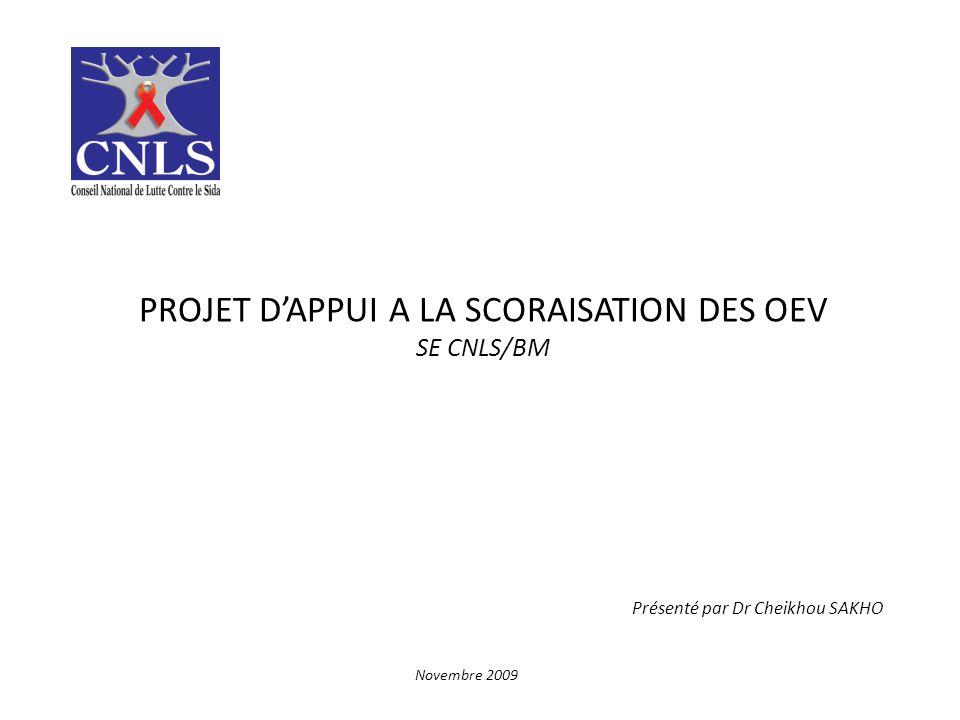 PROJET DAPPUI A LA SCORAISATION DES OEV SE CNLS/BM Présenté par Dr Cheikhou SAKHO Novembre 2009