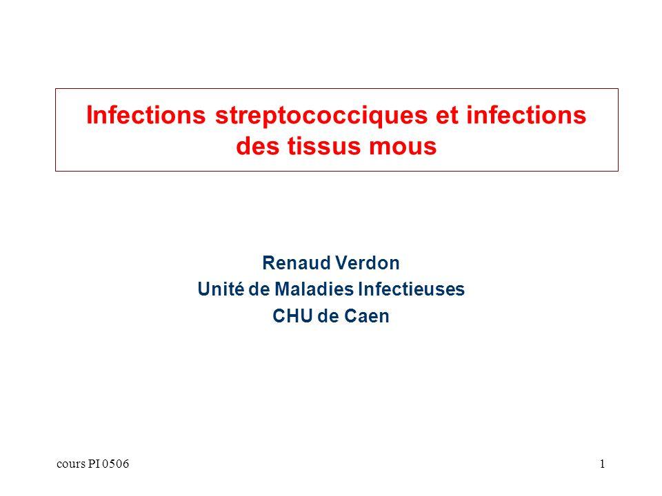 cours PI 05061 Infections streptococciques et infections des tissus mous Renaud Verdon Unité de Maladies Infectieuses CHU de Caen
