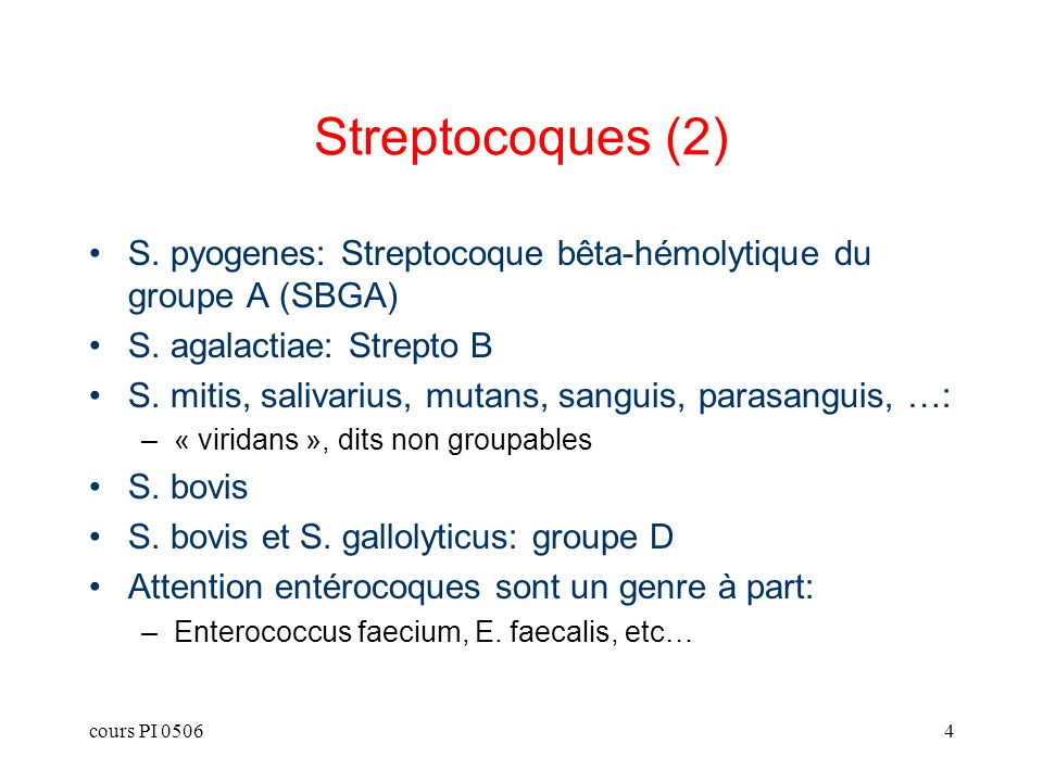cours PI 05064 Streptocoques (2) S. pyogenes: Streptocoque bêta-hémolytique du groupe A (SBGA) S. agalactiae: Strepto B S. mitis, salivarius, mutans,