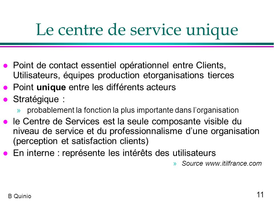 11 B Quinio Le centre de service unique l Point de contact essentiel opérationnel entre Clients, Utilisateurs, équipes production etorganisations tier