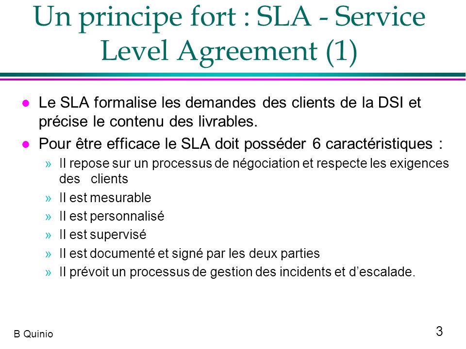 3 B Quinio Un principe fort : SLA - Service Level Agreement (1) l Le SLA formalise les demandes des clients de la DSI et précise le contenu des livrab