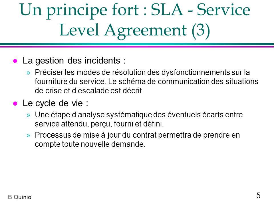 5 B Quinio Un principe fort : SLA - Service Level Agreement (3) l La gestion des incidents : »Préciser les modes de résolution des dysfonctionnements