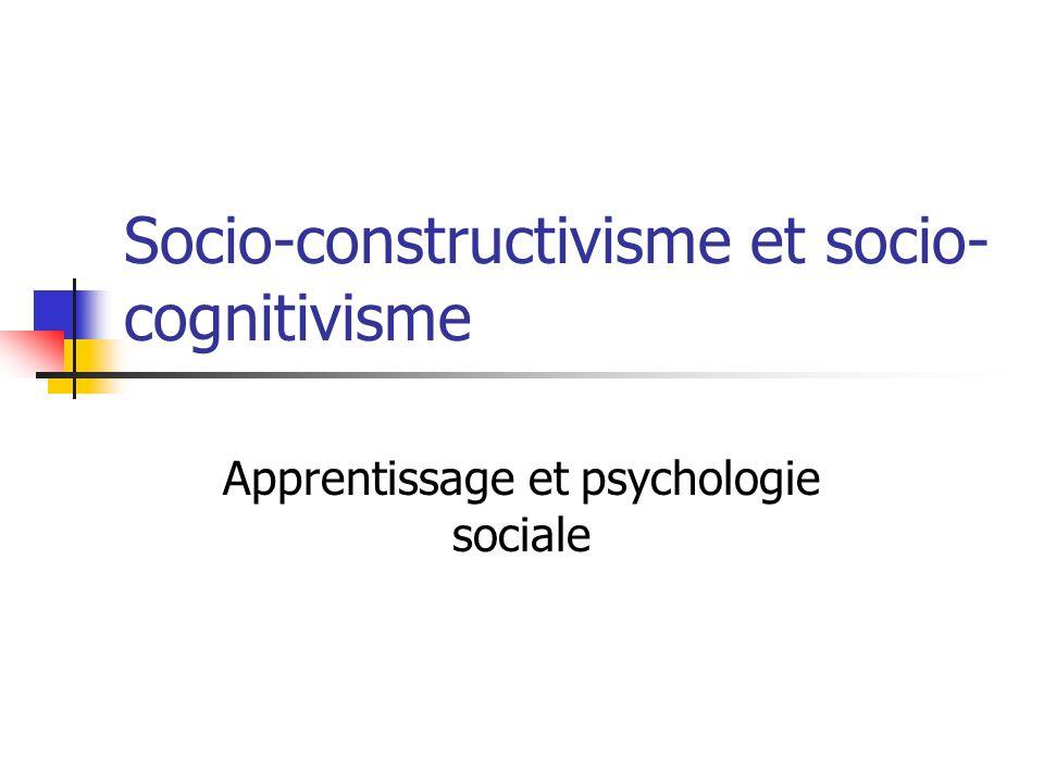 Socio-constructivisme et socio- cognitivisme Apprentissage et psychologie sociale