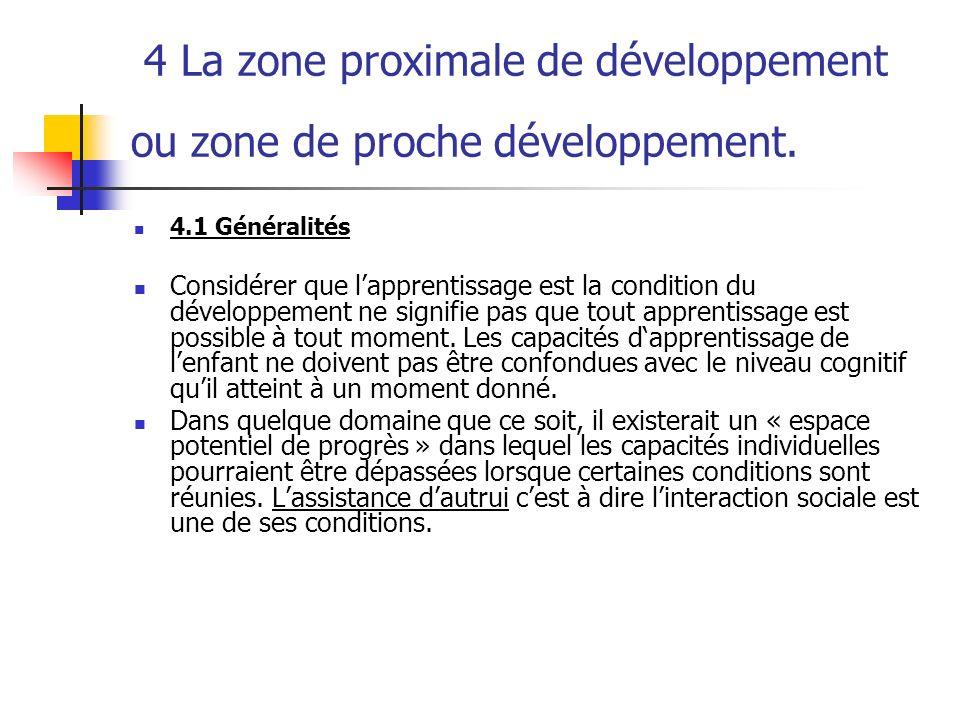 4 La zone proximale de développement ou zone de proche développement. 4.1 Généralités Considérer que lapprentissage est la condition du développement