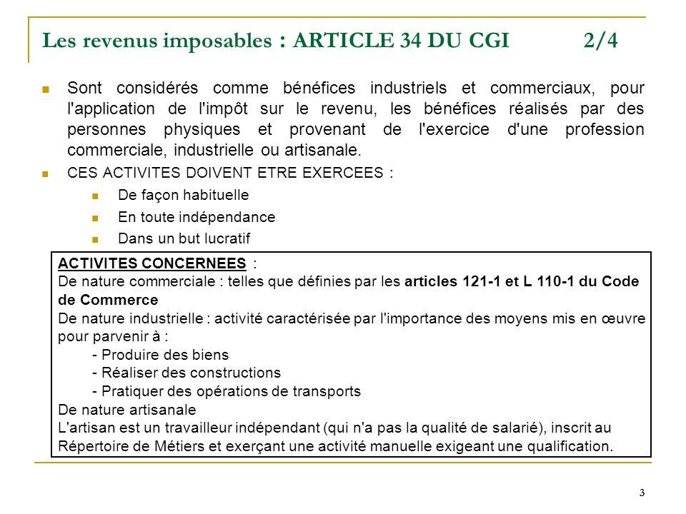 3 33 Les revenus imposables : ARTICLE 34 DU CGI 2/4 Sont considérés comme bénéfices industriels et commerciaux, pour l'application de l'impôt sur le r