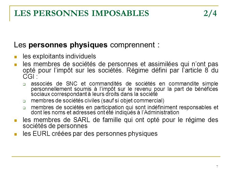 7 LES PERSONNES IMPOSABLES 2/4 Les personnes physiques comprennent : les exploitants individuels les membres de sociétés de personnes et assimilées qu