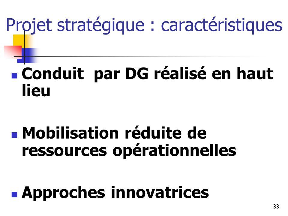 33 Projet stratégique : caractéristiques Conduit par DG réalisé en haut lieu Mobilisation réduite de ressources opérationnelles Approches innovatrices