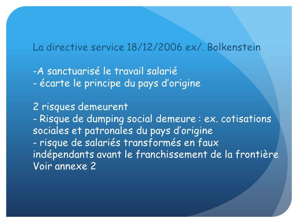 La directive service 18/12/2006 ex/. Bolkenstein -A sanctuarisé le travail salarié - écarte le principe du pays dorigine 2 risques demeurent - Risque