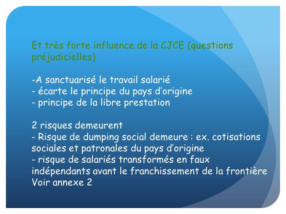 Et très forte influence de la CJCE (questions préjudicielles) -A sanctuarisé le travail salarié - écarte le principe du pays dorigine - principe de la