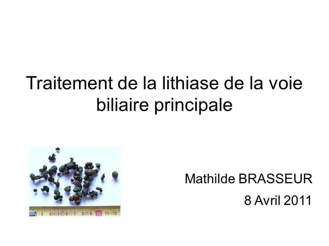 Traitement de la lithiase de la voie biliaire principale Mathilde BRASSEUR 8 Avril 2011