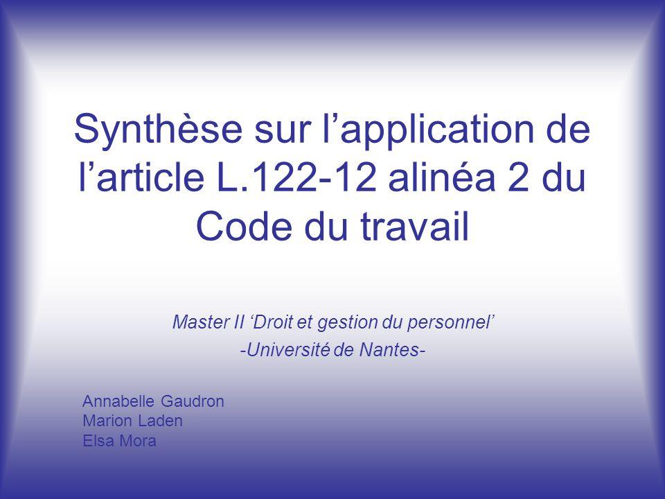 Synthèse sur lapplication de larticle L.122-12 alinéa 2 du Code du travail Annabelle Gaudron Marion Laden Elsa Mora Master II Droit et gestion du pers