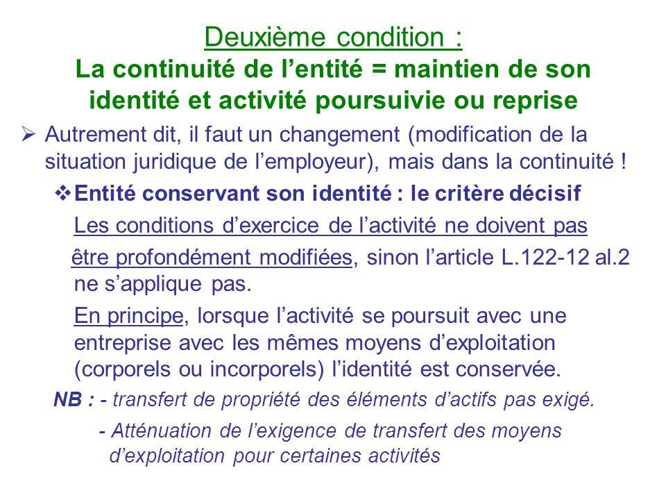 Deuxième condition : La continuité de lentité = maintien de son identité et activité poursuivie ou reprise Autrement dit, il faut un changement (modif