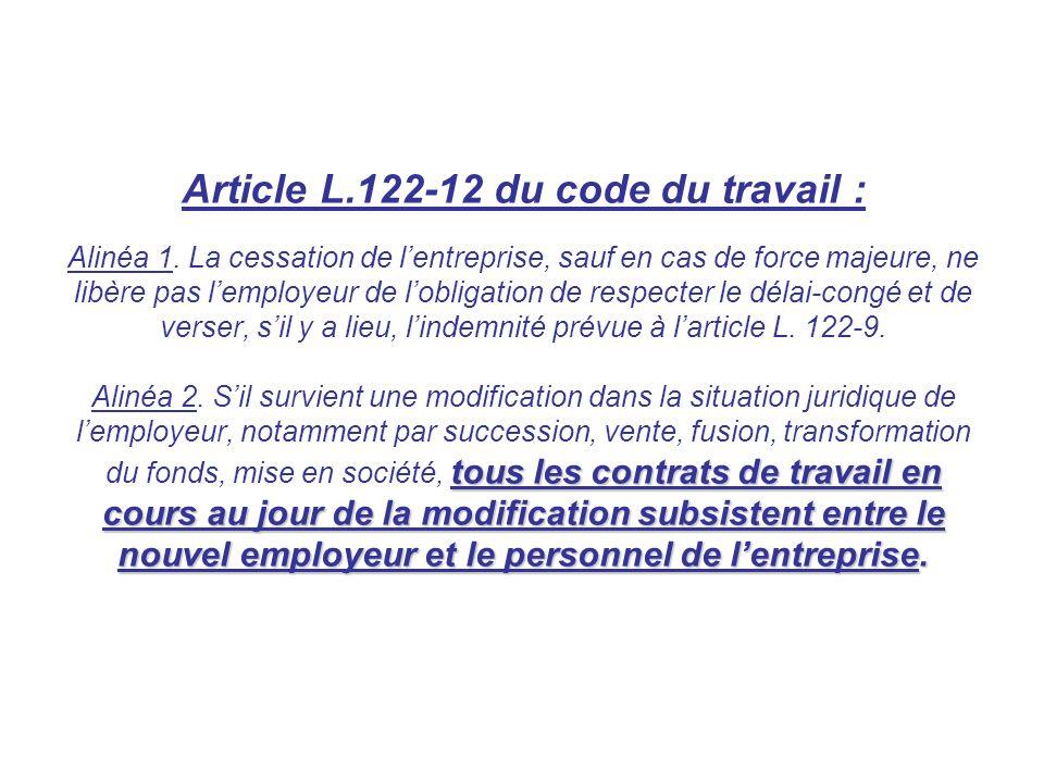 tous les contrats de travail en cours au jour de la modification subsistent entre le nouvel employeur et le personnel de lentreprise. Article L.122-12
