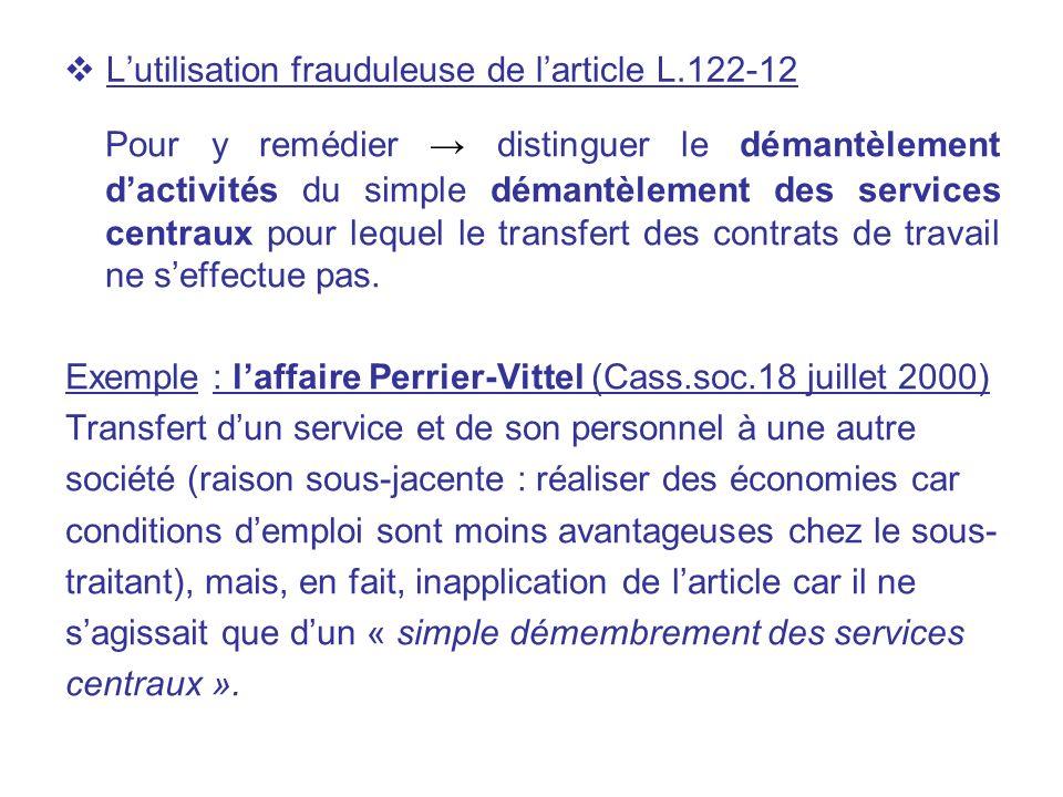 Lutilisation frauduleuse de larticle L.122-12 Pour y remédier distinguer le démantèlement dactivités du simple démantèlement des services centraux pou