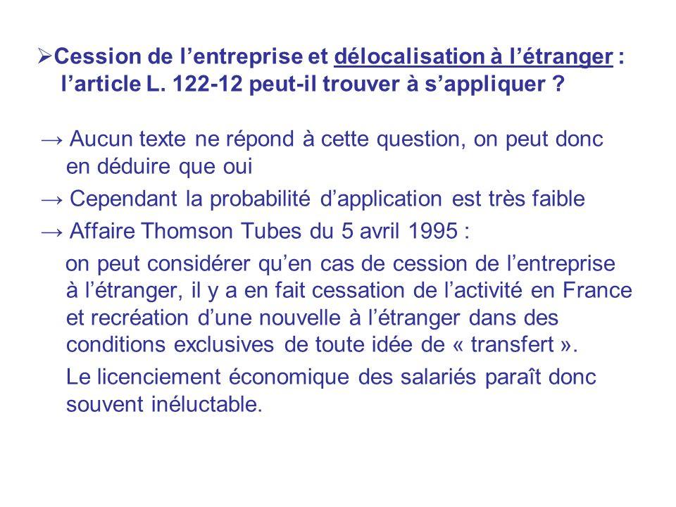 Cession de lentreprise et délocalisation à létranger : larticle L. 122-12 peut-il trouver à sappliquer ? Aucun texte ne répond à cette question, on pe