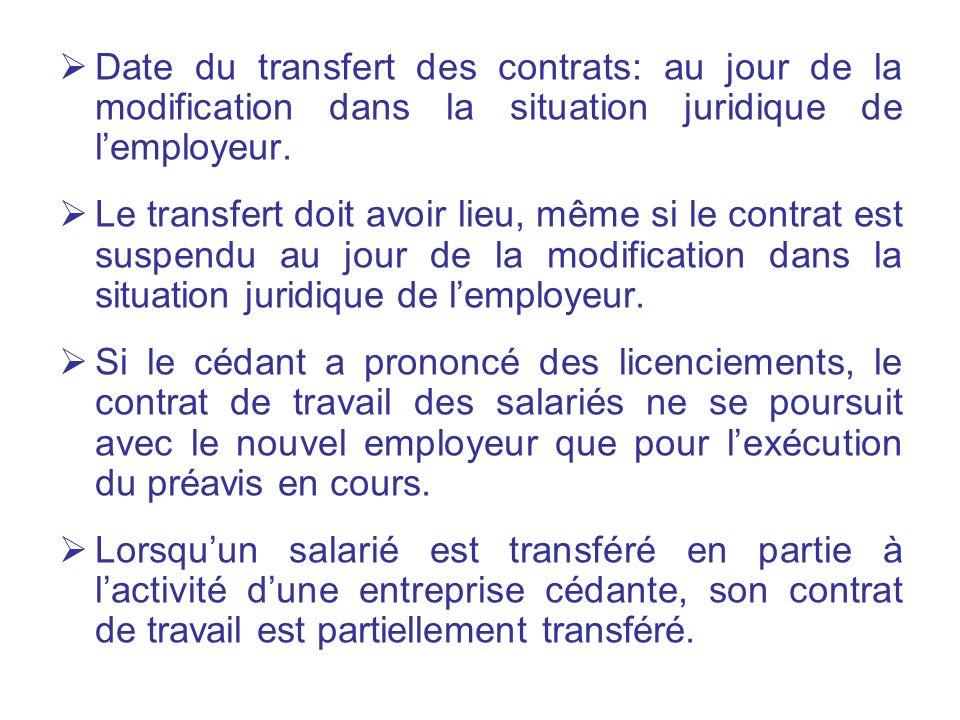 Date du transfert des contrats: au jour de la modification dans la situation juridique de lemployeur. Le transfert doit avoir lieu, même si le contrat