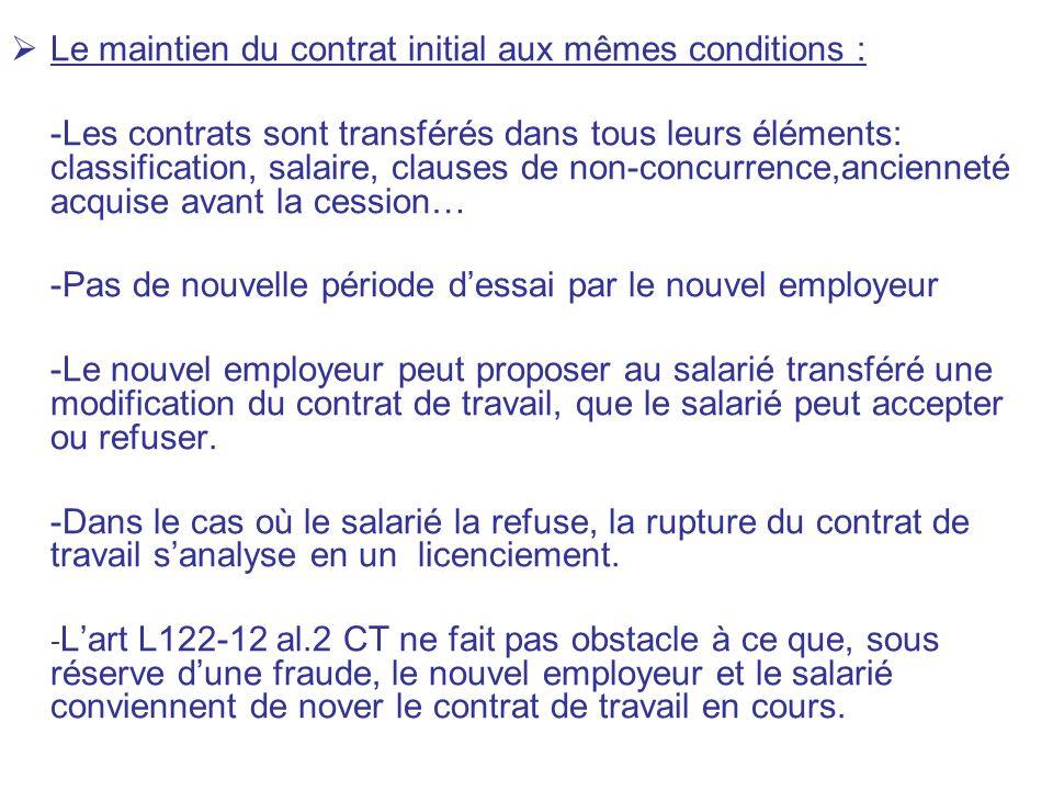 Le maintien du contrat initial aux mêmes conditions : -Les contrats sont transférés dans tous leurs éléments: classification, salaire, clauses de non-