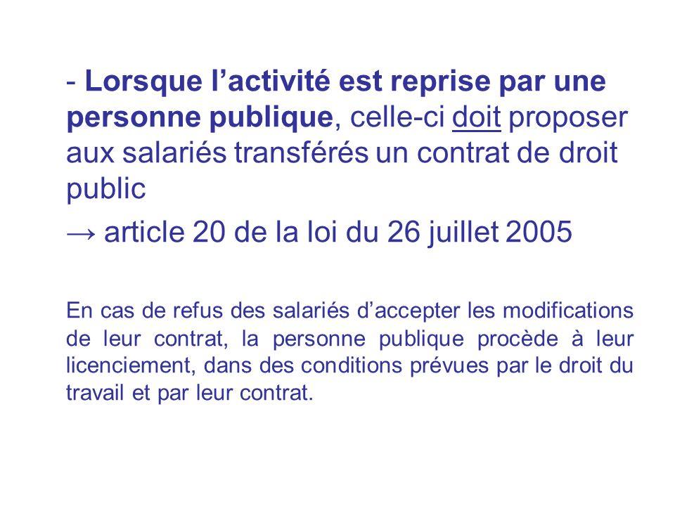 - Lorsque lactivité est reprise par une personne publique, celle-ci doit proposer aux salariés transférés un contrat de droit public article 20 de la