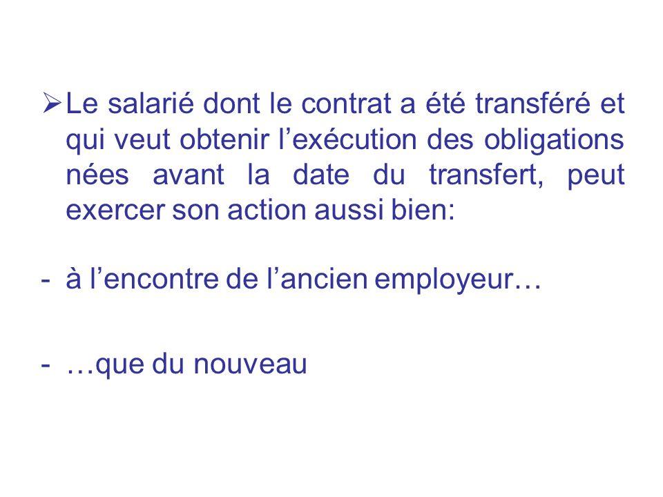 Le salarié dont le contrat a été transféré et qui veut obtenir lexécution des obligations nées avant la date du transfert, peut exercer son action aus
