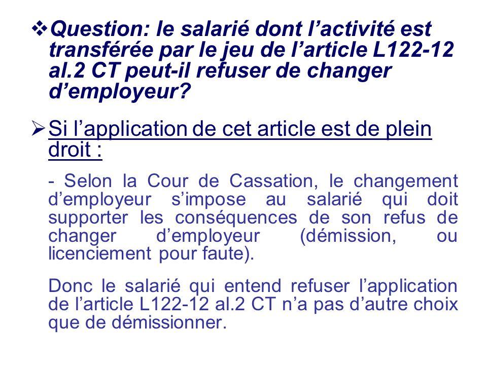 Question: le salarié dont lactivité est transférée par le jeu de larticle L122-12 al.2 CT peut-il refuser de changer demployeur? Si lapplication de ce