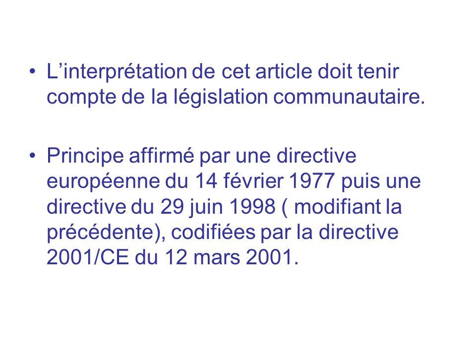 Linterprétation de cet article doit tenir compte de la législation communautaire. Principe affirmé par une directive européenne du 14 février 1977 pui